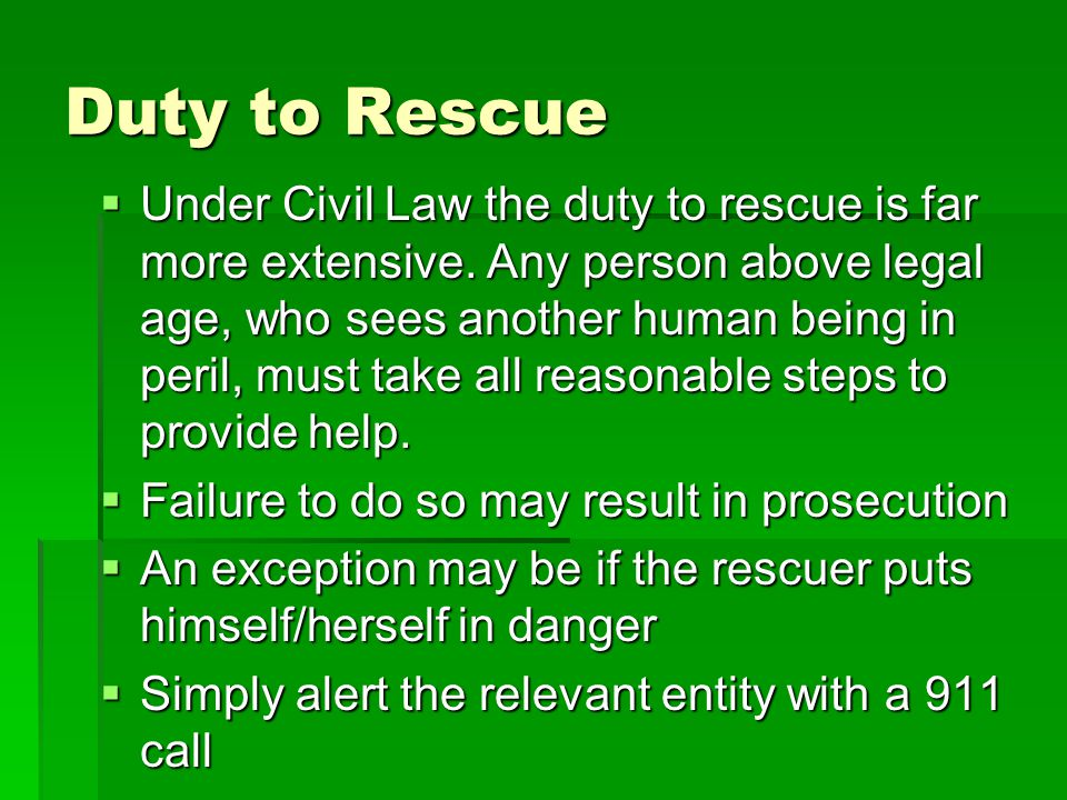 Duty to Rescue  Under Civil Law the duty to rescue is far more extensive.