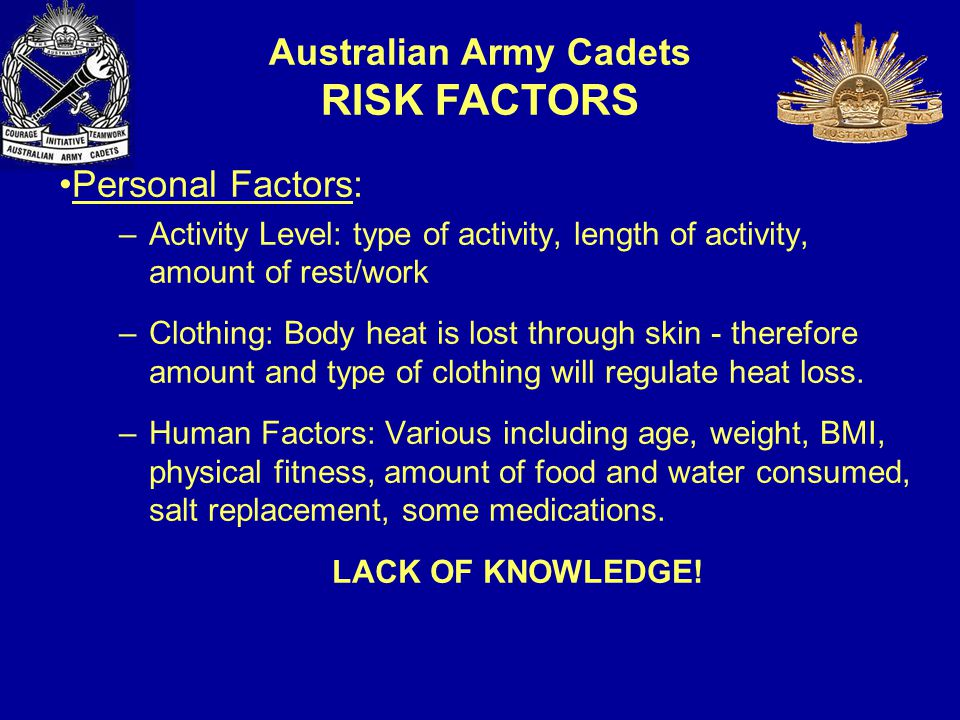 Personal Factors: –Activity Level: type of activity, length of activity, amount of rest/work –Clothing: Body heat is lost through skin - therefore amount and type of clothing will regulate heat loss.