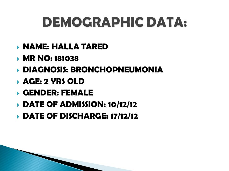  NAME: HALLA TARED  MR NO: 181038  DIAGNOSIS: BRONCHOPNEUMONIA  AGE: 2 YRS OLD  GENDER: FEMALE  DATE OF ADMISSION: 10/12/12  DATE OF DISCHARGE: 17/12/12