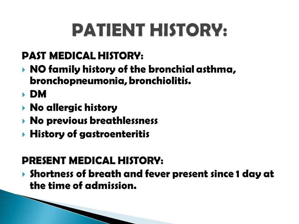 PAST MEDICAL HISTORY:  NO family history of the bronchial asthma, bronchopneumonia, bronchiolitis.