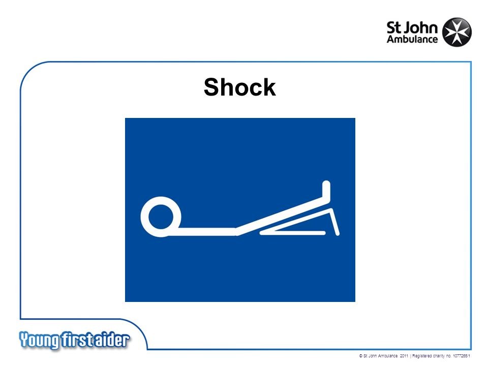 © St John Ambulance 2011 | Registered charity no. 1077265/1 Shock