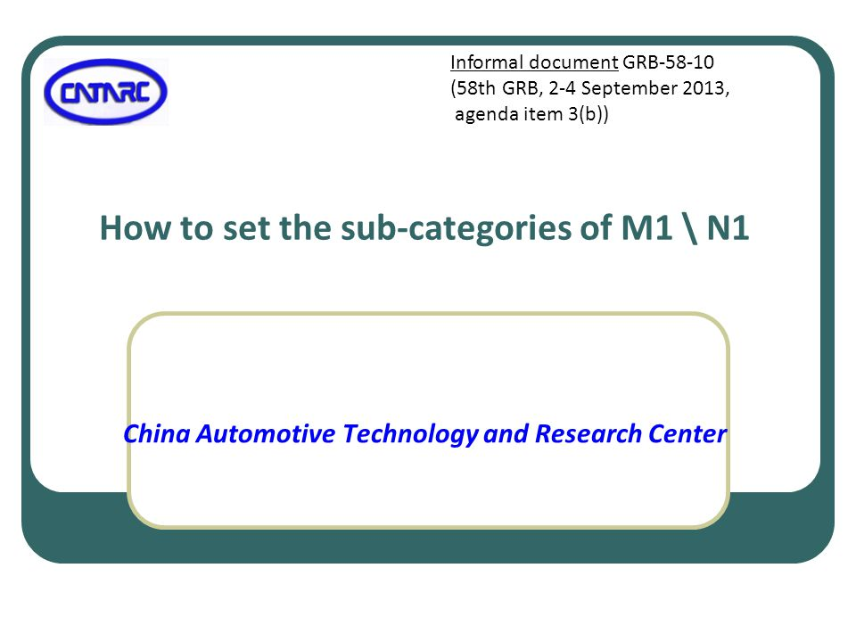 How to set the sub-categories of M1 \ N1 China Automotive Technology and Research Center Informal document GRB-58-10 (58th GRB, 2-4 September 2013, agenda item 3(b))