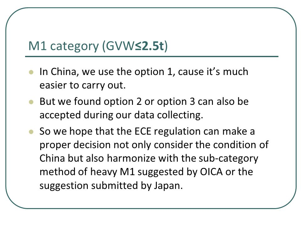 M1 category (GVW≤2.5t) In China, we use the option 1, cause it's much easier to carry out.