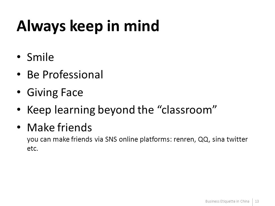 "Always keep in mind Smile Be Professional Giving Face Keep learning beyond the ""classroom"" Make friends you can make friends via SNS online platforms:"