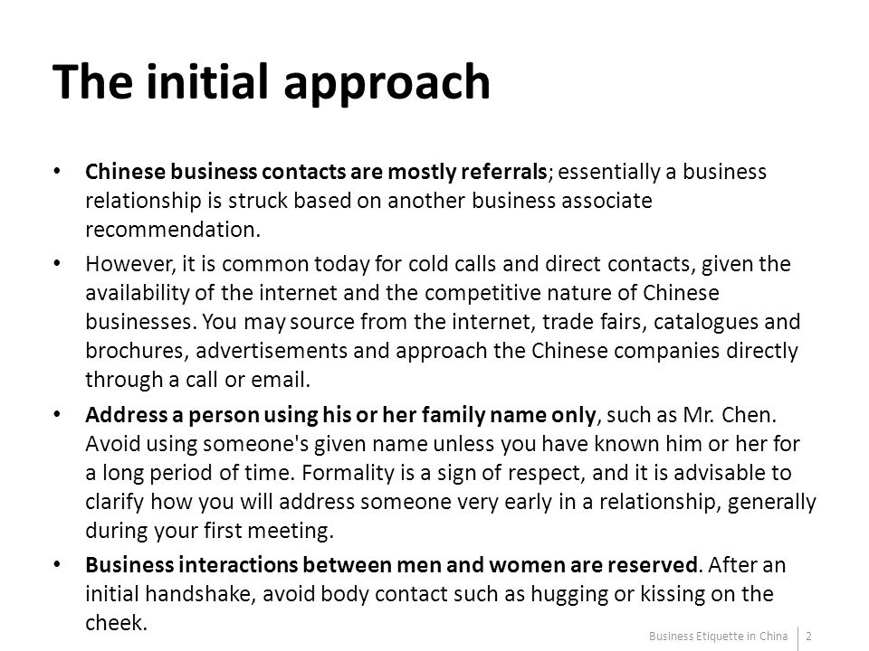 The initial approach Chinese business contacts are mostly referrals; essentially a business relationship is struck based on another business associate