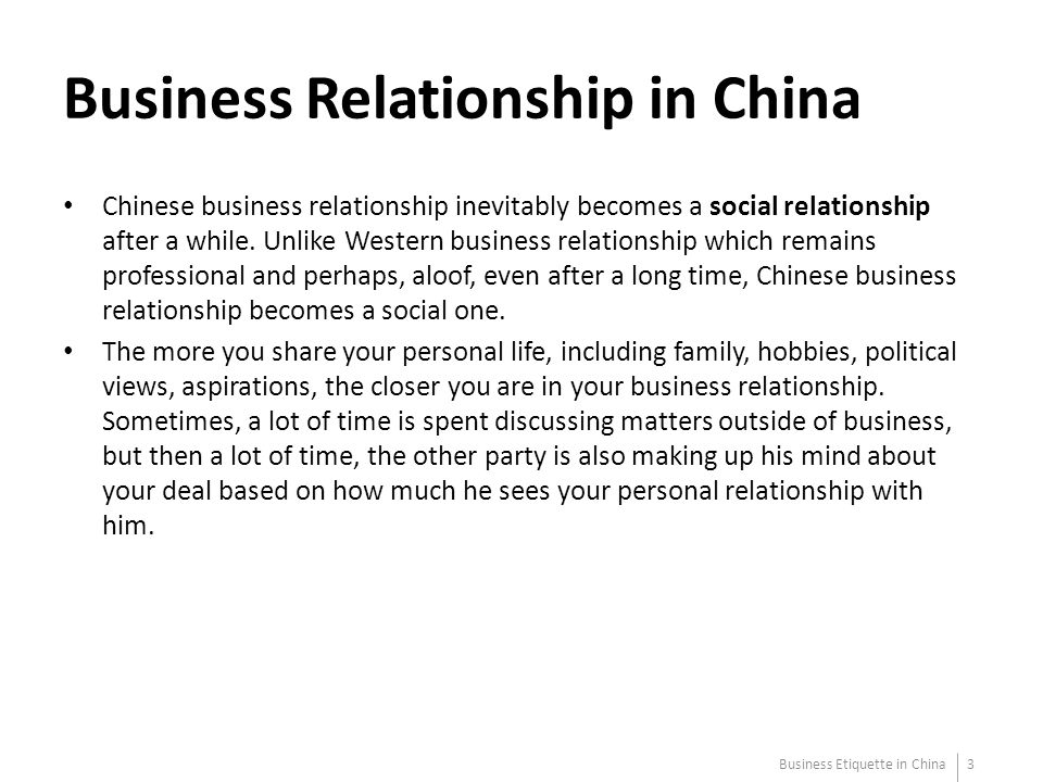 Business Relationship in China Chinese business relationship inevitably becomes a social relationship after a while. Unlike Western business relations