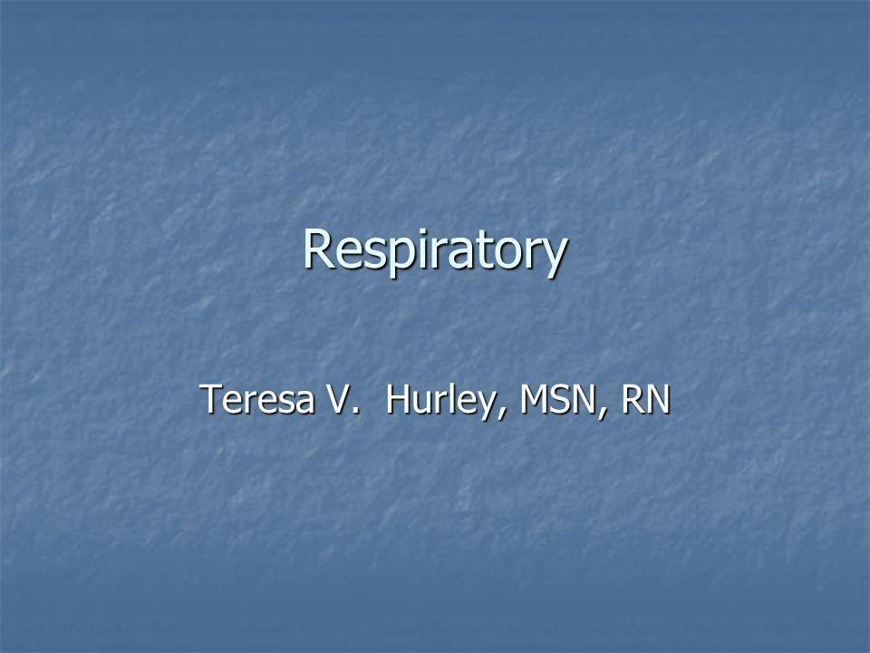 Respiratory Teresa V. Hurley, MSN, RN