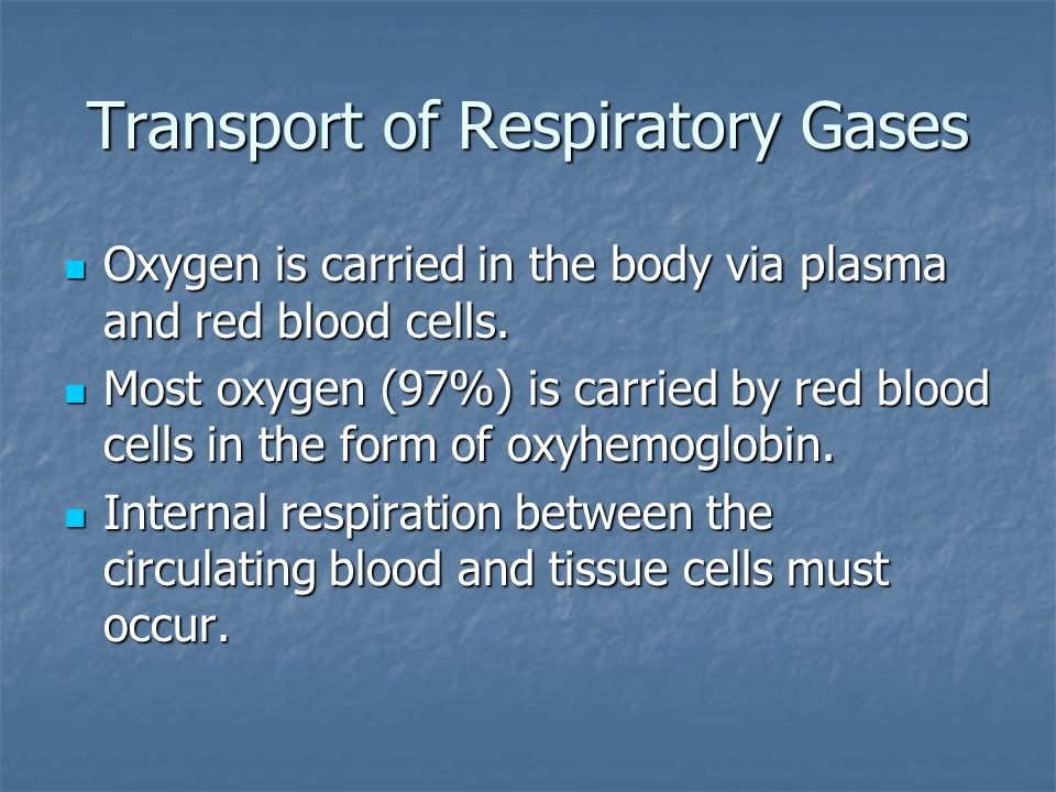 Transport of Respiratory Gases Oxygen is carried in the body via plasma and red blood cells.