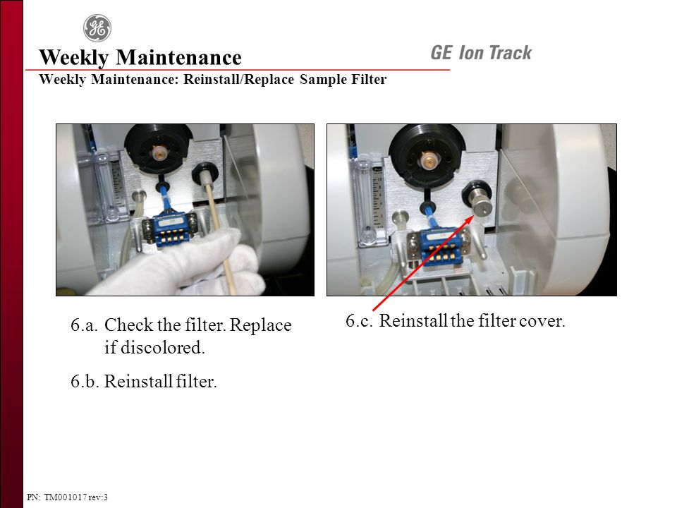 PN: TM001017 rev:3 Weekly Maintenance 6.a.Check the filter.