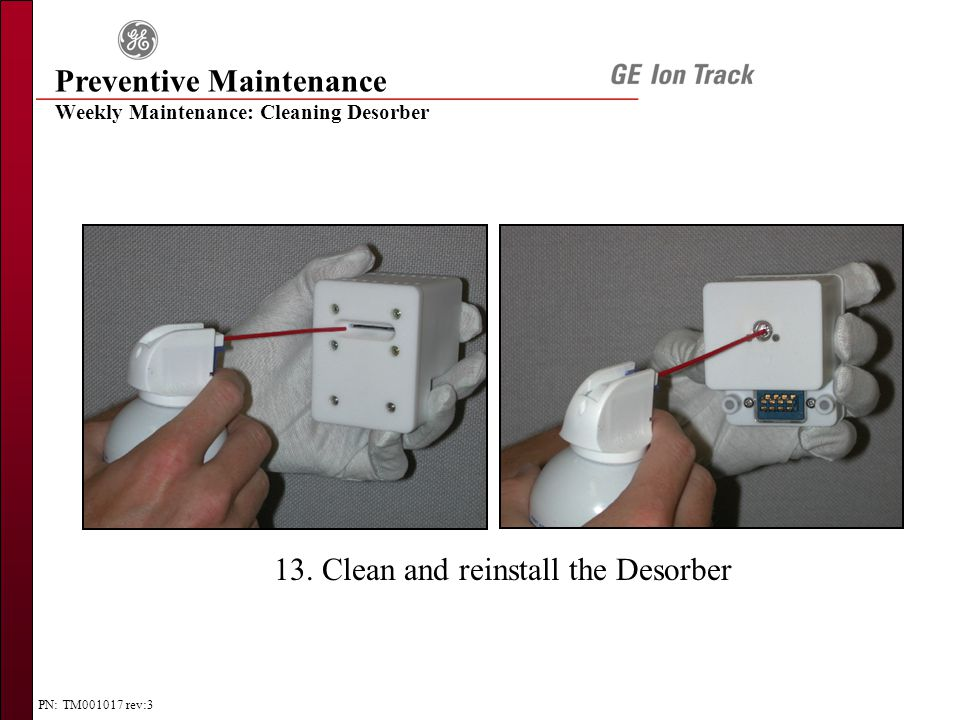 PN: TM001017 rev:3 13. Clean and reinstall the Desorber Preventive Maintenance Weekly Maintenance: Cleaning Desorber