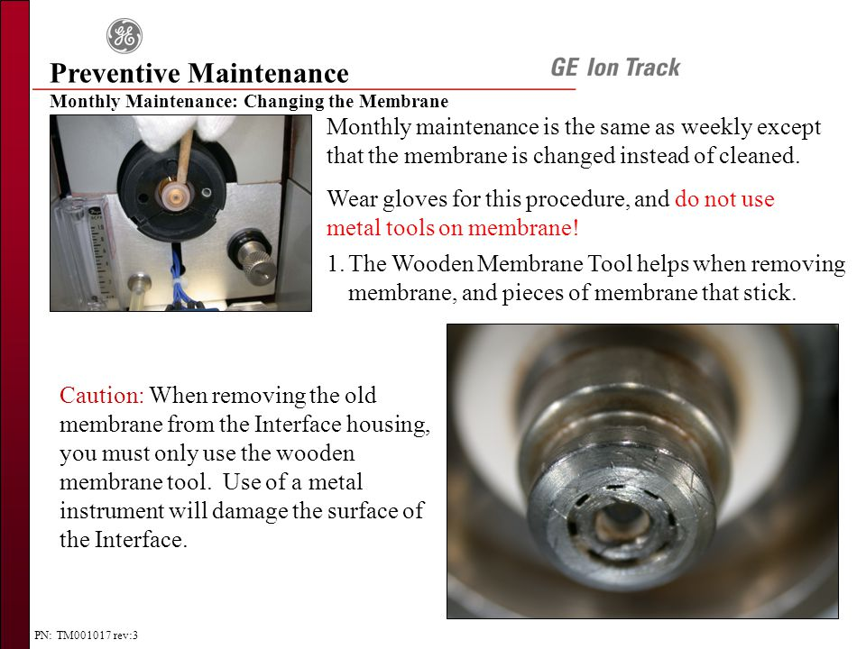 PN: TM001017 rev:3 Preventive Maintenance Monthly Maintenance: Changing the Membrane Monthly maintenance is the same as weekly except that the membran