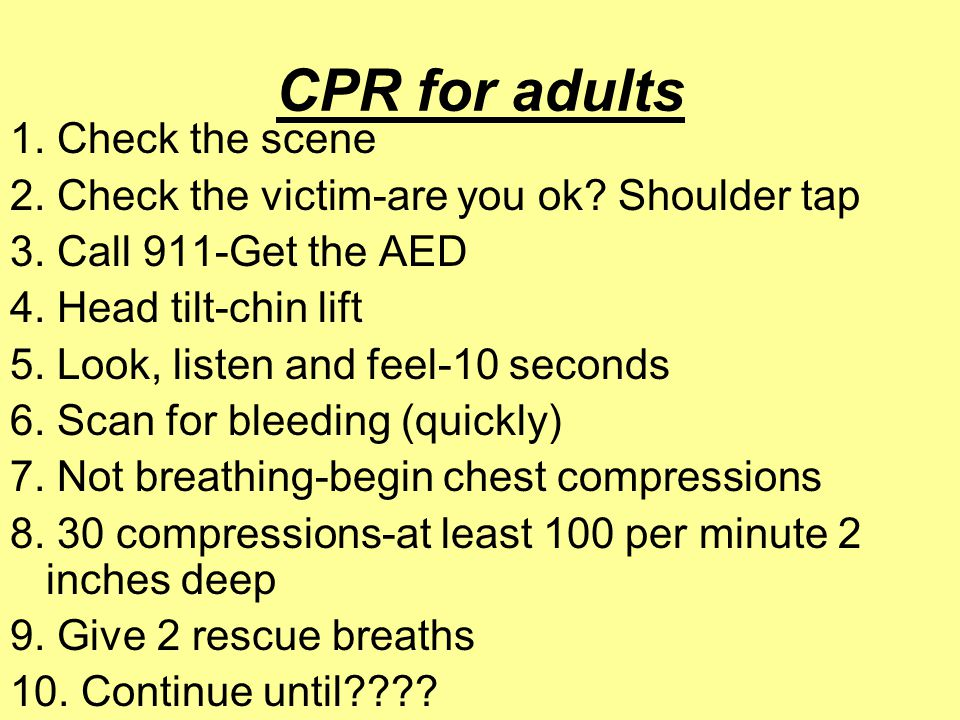 CPR for adults 1. Check the scene 2. Check the victim-are you ok.