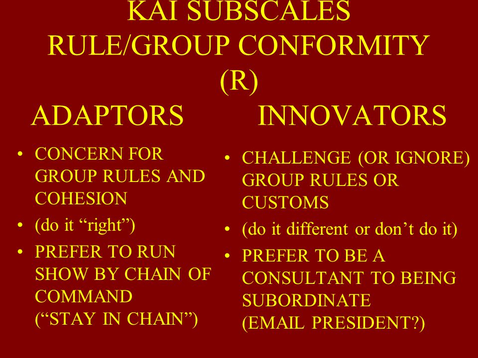 KAI SUBSCALES EFFICIENCY (E) ADAPTORS INNOVATORS PREFER TO BE THOROUGH, METICULOUS, ORDERLY MAY SEEM TO BE BOGGED DOWN PREFER TO LOOSEN STRUCTURE AND