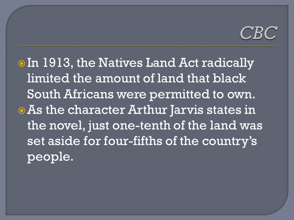  In 1913, the Natives Land Act radically limited the amount of land that black South Africans were permitted to own.