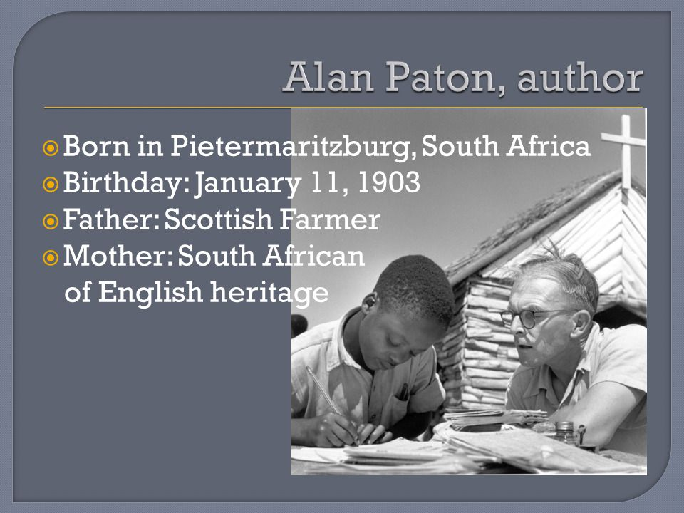  Born in Pietermaritzburg, South Africa  Birthday: January 11, 1903  Father: Scottish Farmer  Mother: South African of English heritage