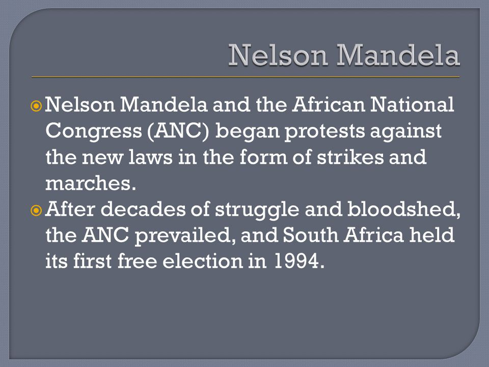  Nelson Mandela and the African National Congress (ANC) began protests against the new laws in the form of strikes and marches.