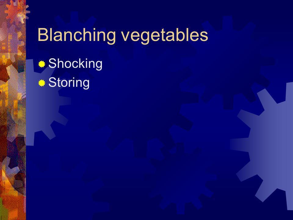 Blanching vegetables  Shocking  Storing