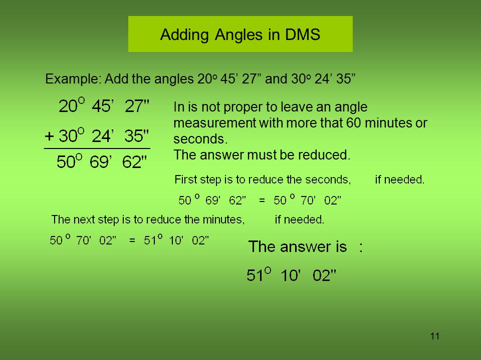 "11 Adding Angles in DMS Example: Add the angles 20 o 45' 27"" and 30 o 24' 35"" In is not proper to leave an angle measurement with more that 60 minutes"