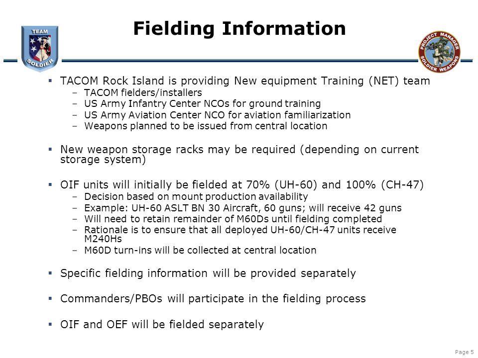 Page 5 Fielding Information  TACOM Rock Island is providing New equipment Training (NET) team –TACOM fielders/installers –US Army Infantry Center NCO