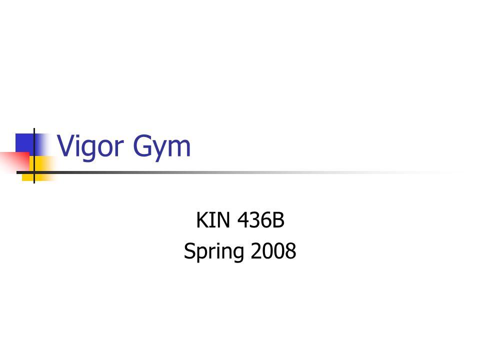 Vigor Gym KIN 436B Spring 2008