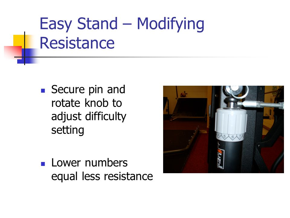 Easy Stand – Modifying Resistance Secure pin and rotate knob to adjust difficulty setting Lower numbers equal less resistance