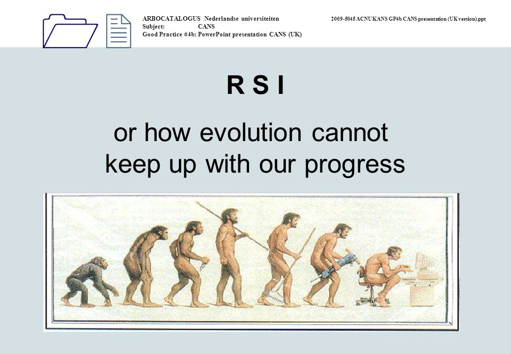 1212 R S I or how evolution cannot keep up with our progress ARBOCATALOGUS Nederlandse universiteiten 2009-5045 ACNU KANS GP4b CANS presentation (UK version).ppt Subject: CANS Good Practice #4b: PowerPoint presentation CANS (UK)