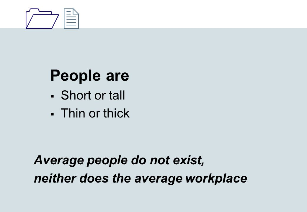 1212 Average people do not exist, neither does the average workplace People are  Short or tall  Thin or thick