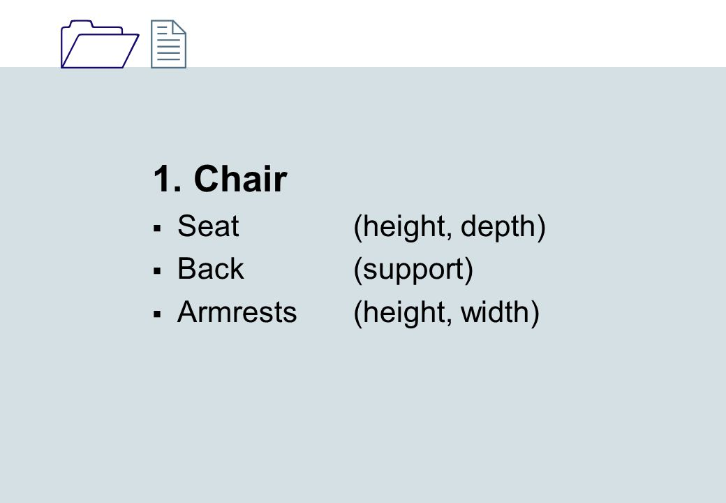 1212 1. Chair  Seat (height, depth)  Back (support)  Armrests (height, width)