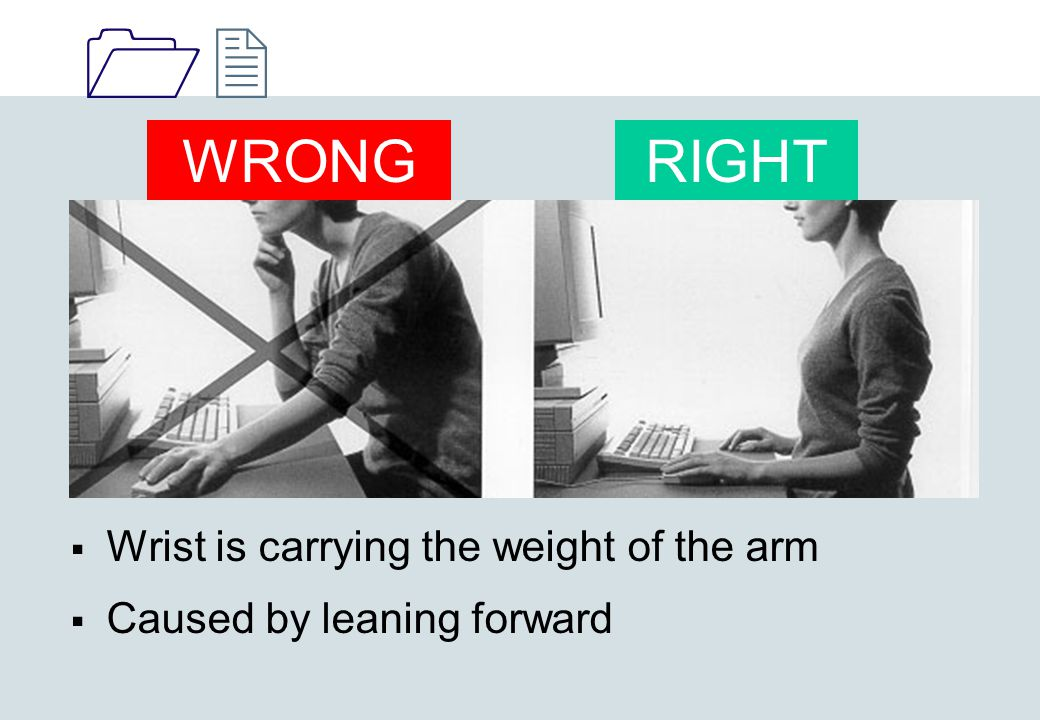 1212  Wrist is carrying the weight of the arm  Caused by leaning forward WRONGRIGHT
