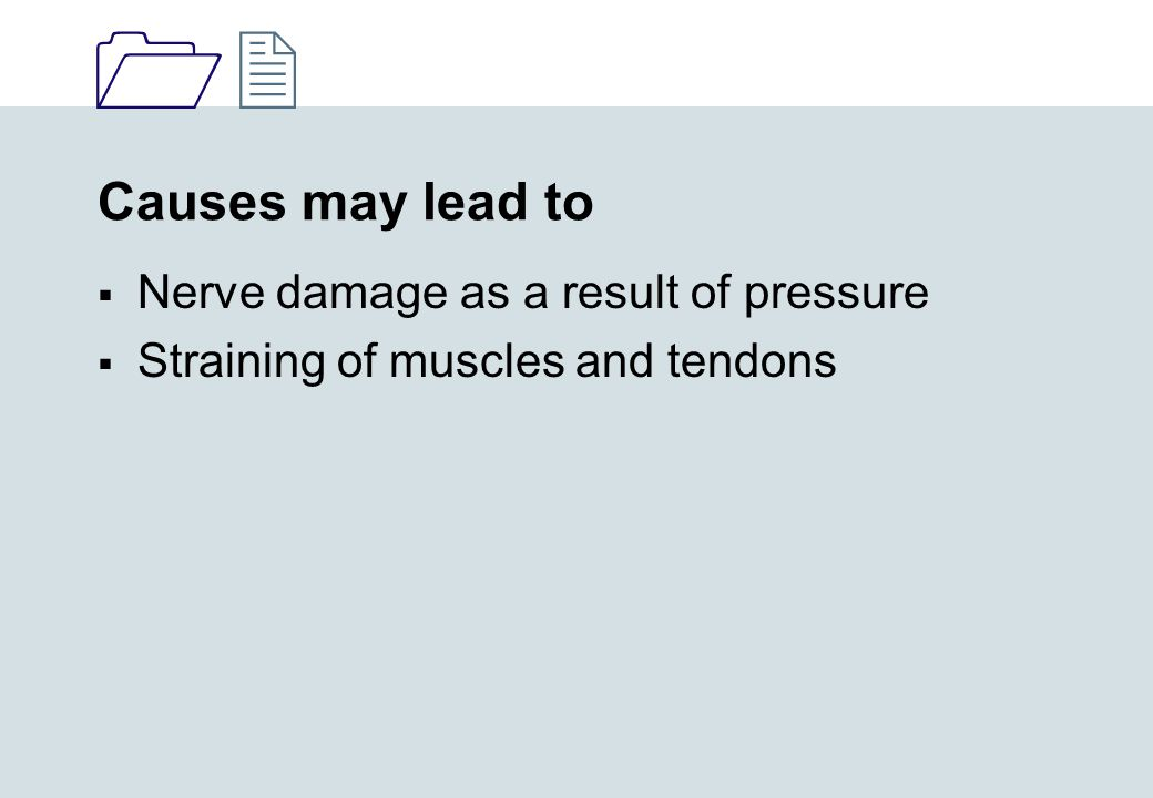 1212 Causes may lead to  Nerve damage as a result of pressure  Straining of muscles and tendons