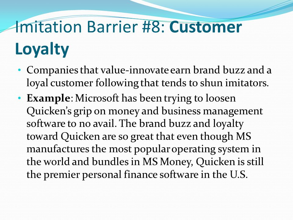 Imitation Barrier #8: Customer Loyalty Companies that value-innovate earn brand buzz and a loyal customer following that tends to shun imitators.