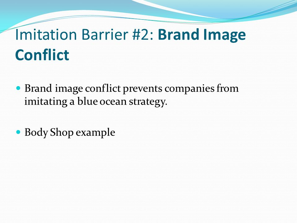 Imitation Barrier #2: Brand Image Conflict Brand image conflict prevents companies from imitating a blue ocean strategy.