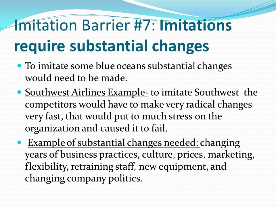 Imitation Barrier #7: Imitations require substantial changes To imitate some blue oceans substantial changes would need to be made.