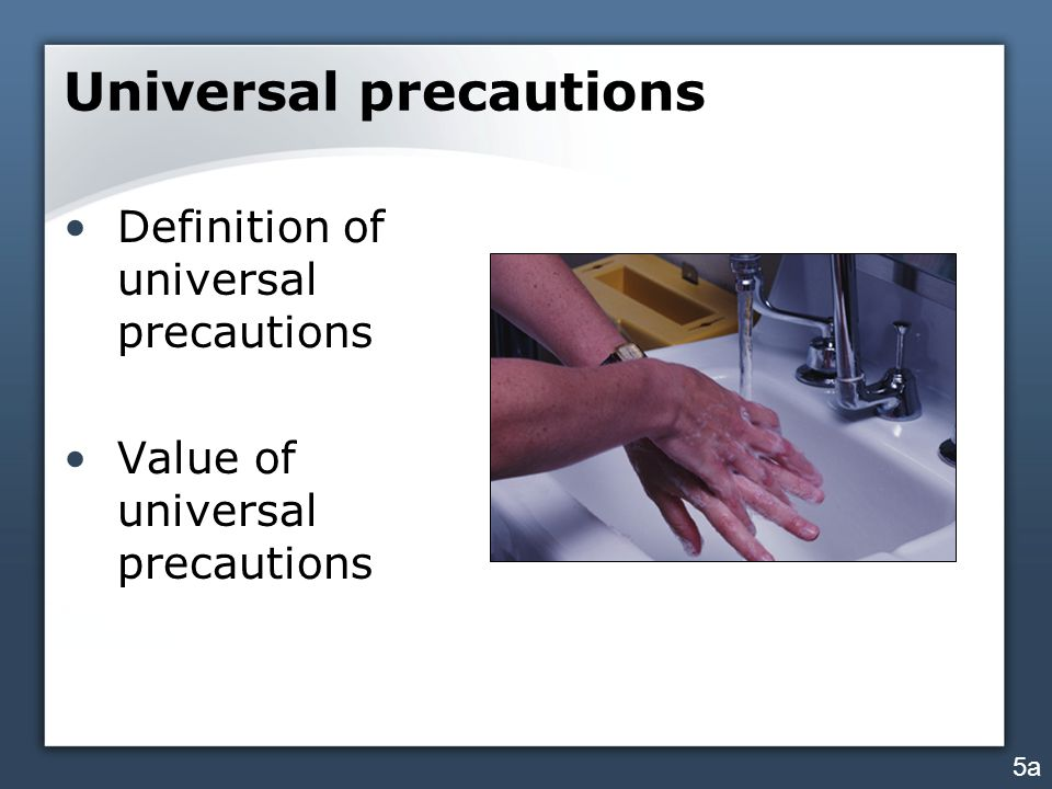 Universal precautions Definition of universal precautions Value of universal precautions 5a