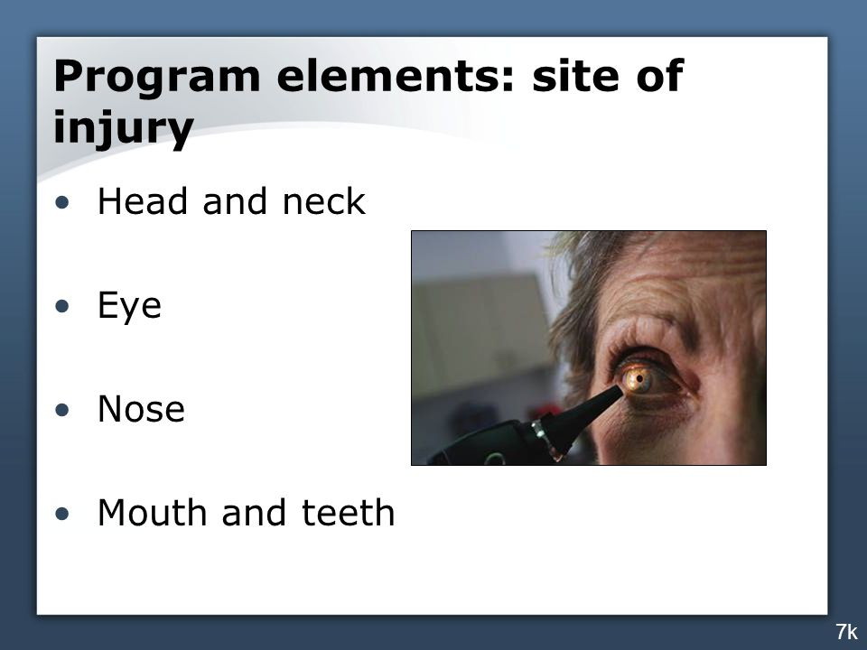 Program elements: site of injury Head and neck Eye Nose Mouth and teeth 7k