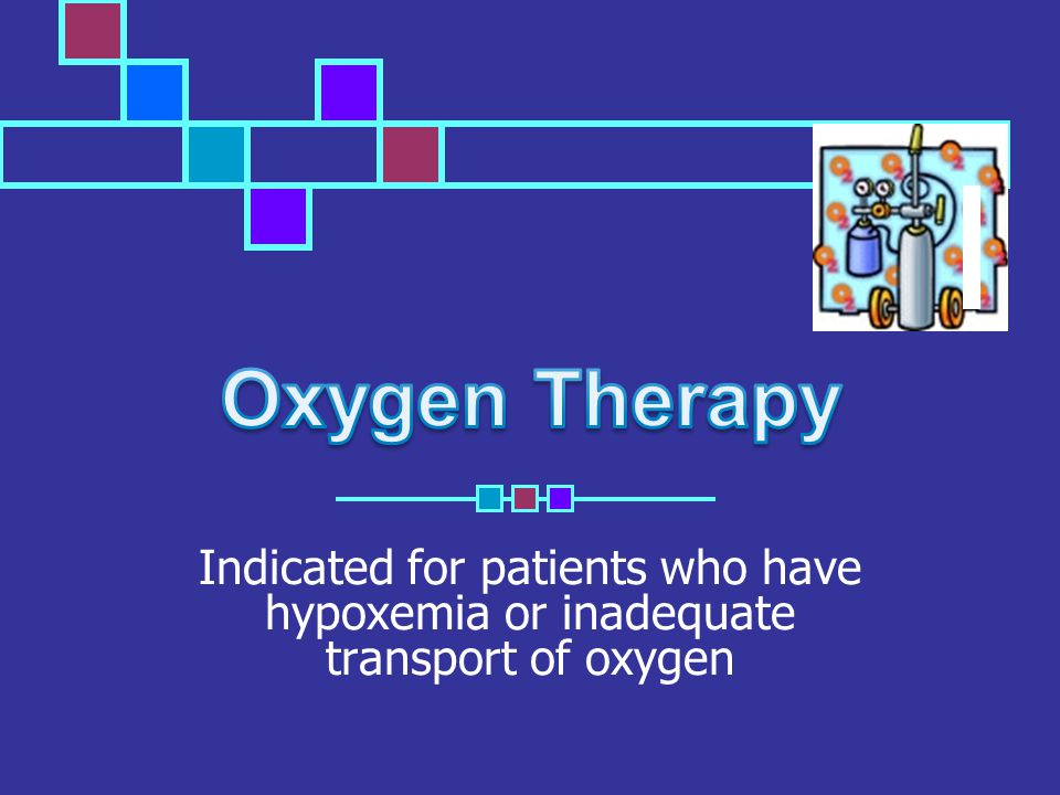 Indicated for patients who have hypoxemia or inadequate transport of oxygen