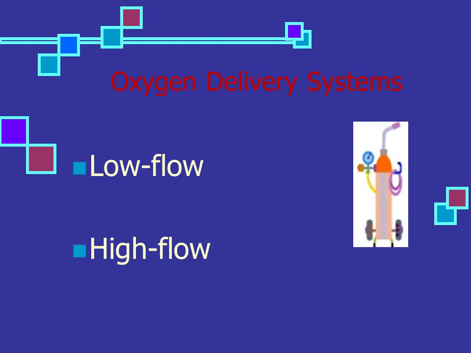 Oxygen Delivery Systems Low-flow High-flow