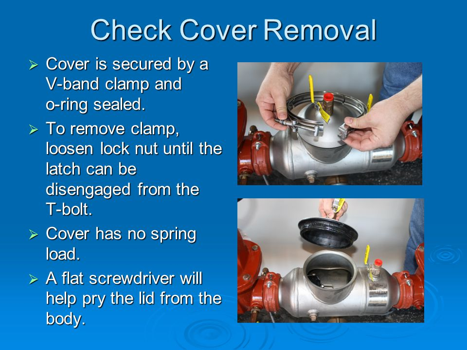 Check Cover Removal  Cover is secured by a V-band clamp and o-ring sealed.  To remove clamp, loosen lock nut until the latch can be disengaged from