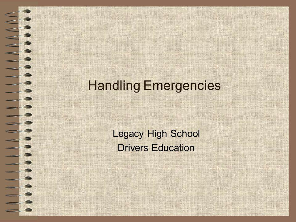 Handling Emergencies Legacy High School Drivers Education