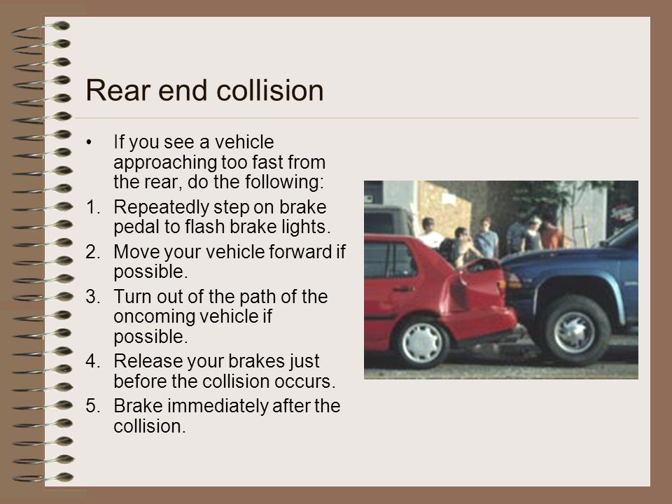 Rear end collision If you see a vehicle approaching too fast from the rear, do the following: 1.Repeatedly step on brake pedal to flash brake lights.