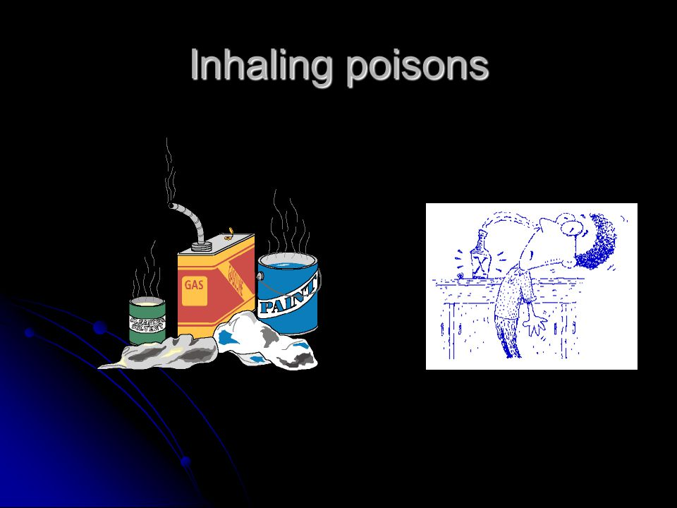 Inhaling poisons
