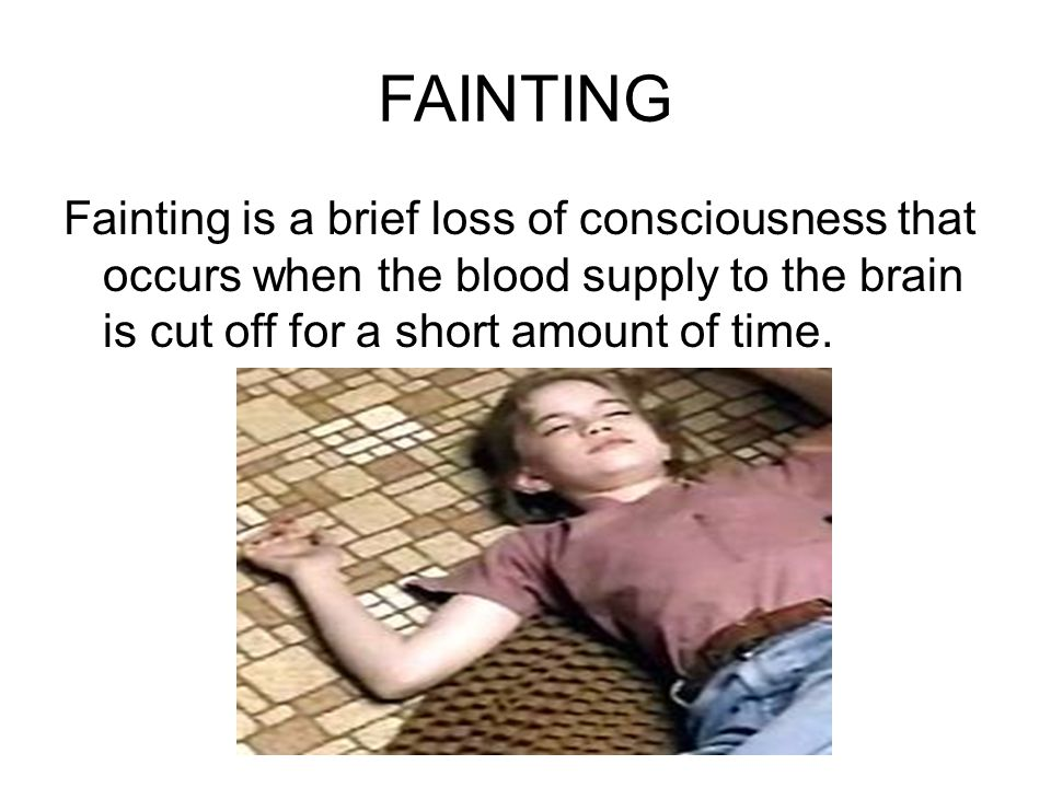 FAINTING Fainting is a brief loss of consciousness that occurs when the blood supply to the brain is cut off for a short amount of time.