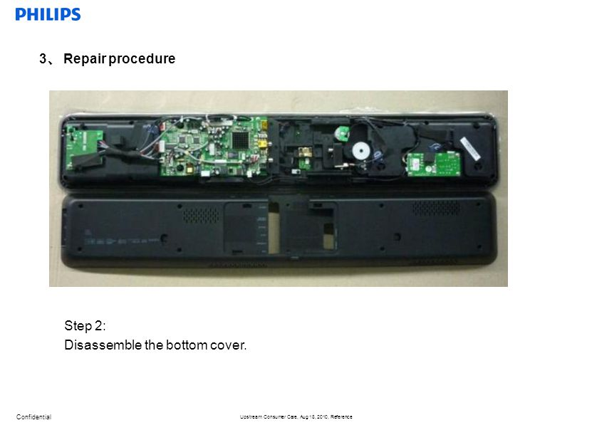 Confidential Upstream Consumer Care, Aug 18, 2010, Reference 2015-5-1 3 、 Repair procedure Step 2: Disassemble the bottom cover.