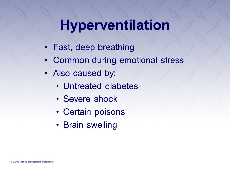 Hyperventilation Fast, deep breathing Common during emotional stress Also caused by: Untreated diabetes Severe shock Certain poisons Brain swelling