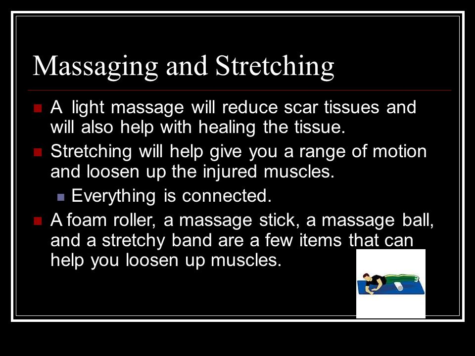 Massaging and Stretching A light massage will reduce scar tissues and will also help with healing the tissue. Stretching will help give you a range of