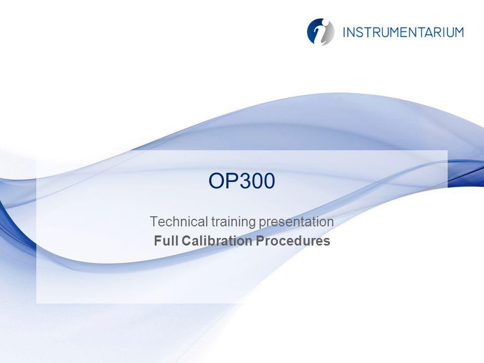 Basic fill color R 100 G 160 B 200 Accent 1 Logo Blue R 0 G 39 B 118 Yellow (highlight) R 252 G 217 B 0 Accent 2 R 118 G 118 B 118 OP300 Technical training presentation Full Calibration Procedures