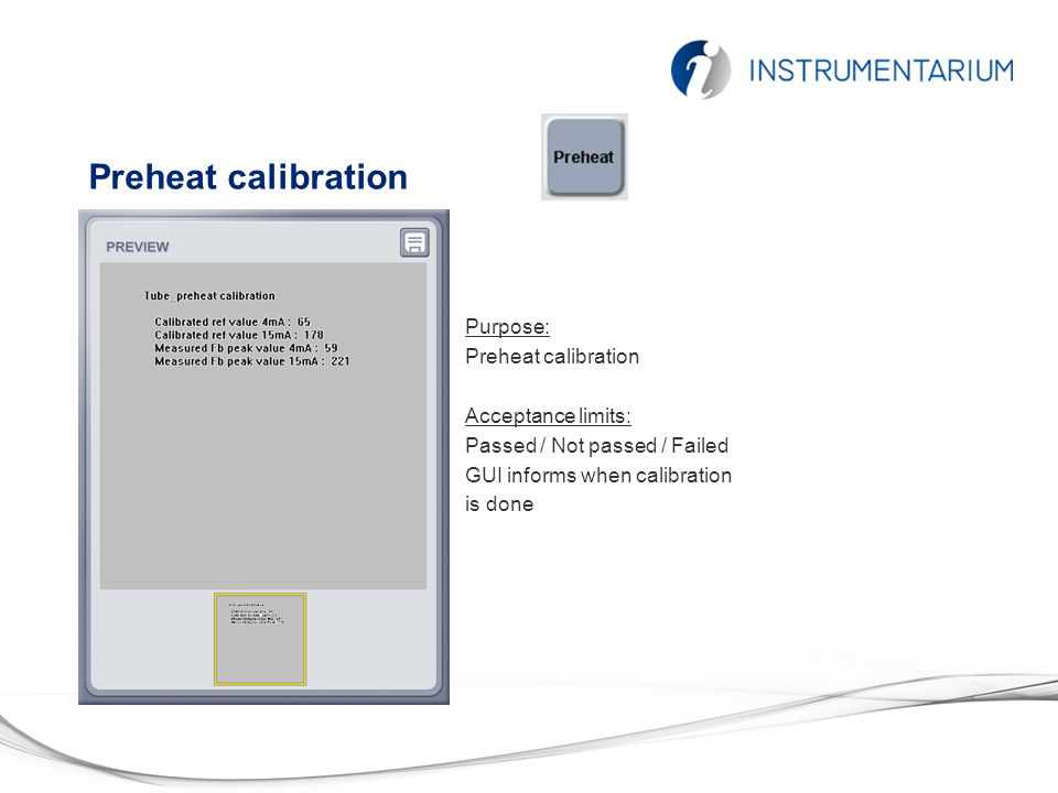 Preheat calibration Purpose: Preheat calibration Acceptance limits: Passed / Not passed / Failed GUI informs when calibration is done