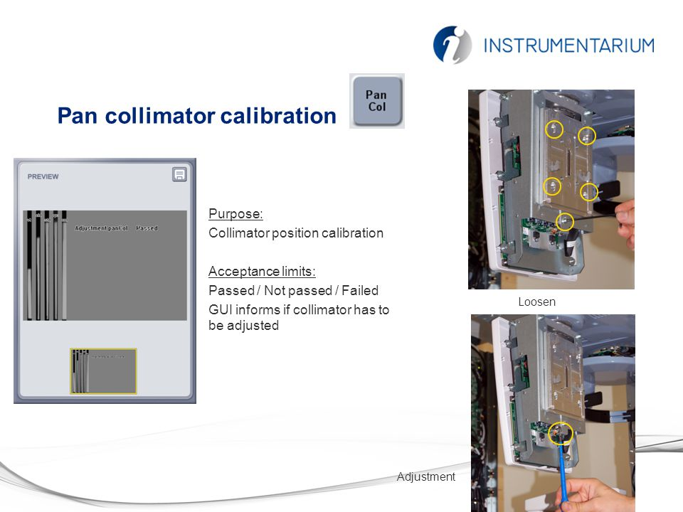 Ceph secondary collimator adjustment (vertical) Purpose: Verify correct position of secondary collimator aperture Acceptance limits: Exposed portion centered vertically in Ceph Rotation Position image Too low Too high Adjustment