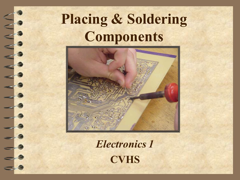 Placing & Soldering Components Electronics 1 CVHS