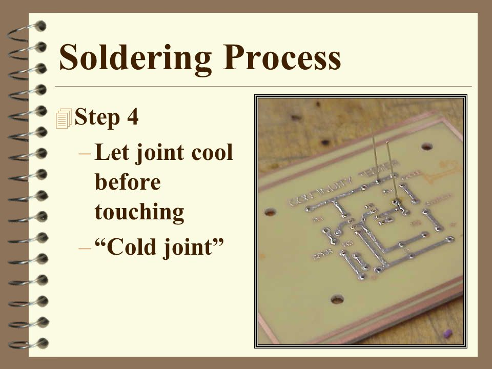 Soldering Process 4 Step 4 –Let joint cool before touching – Cold joint